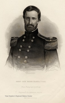 Engraving of Brig. Gen. Rosecrans, U.S.A.  Engraved for Rebellion Record.  New York, G.P. Putnam. Rosecrans commanded Union troops in western (West) Virginia in 1861 during the first land campaign of the Civil War