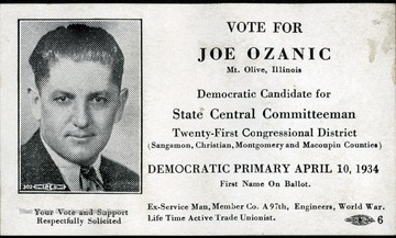Election card reading:  'Vote for Joe Ozanic Mt. Olive, Illinois.  Democratic Candidate for State Central Committeeman Twenty-First Congressional District (Snagamon, Christian, Montgomery, and Macoupin Counties) Democratic Primary April 10, 1934, First Name on Ballot.  Ex-Service Man, Member Co. A 97th, Engineers, World War.  Life Time Actice Trade Unionist.'  Under portrait reads: 'Your Vote and Support Respectfully Solicited.' Photograph from Joe Ozanic scrapbook.
