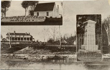 A collection of three different photos; one is a scene of Jackson's Mill, in the upper left corner is the house that 'Stonewall' Jackson died in, and on the right is his burial site.