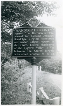 """Randolph County--Formed from Harrison in 1787.  Named for Edmund Jennings Randolph.  Virginia statesman and soldier.  Largest county in the State.  Federal dominance of the Tygarts Valley in War between the States largely determined control of W. Va."""