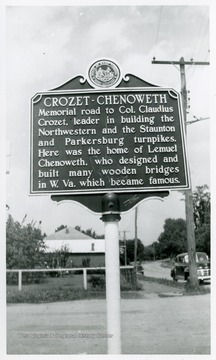 'Memorial road to Col. Claudius Crozet, leader in building the Northwestern and the Staunton and Parkersburg turnpikes.  Here was the home of Lemuel Chenoweth, who designed and built many wooden bridges in W. Va. which became famous.'
