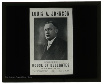 A campaign poster promoting Louis Johnson for election to the West Virginia House of Delegates in the 1916 elections. The campaign was successful.